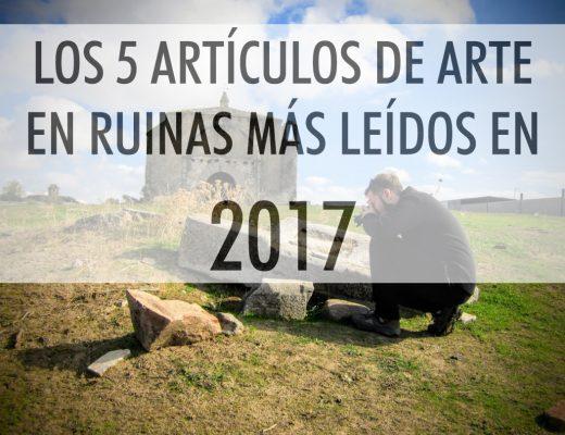Los 5 artículos de Arte en Ruinas más leídos en 2017