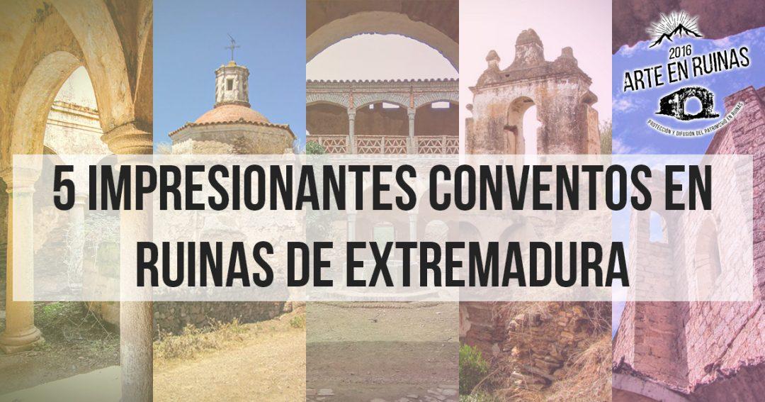 5 impresionantes Conventos en Ruinas de Extremadura