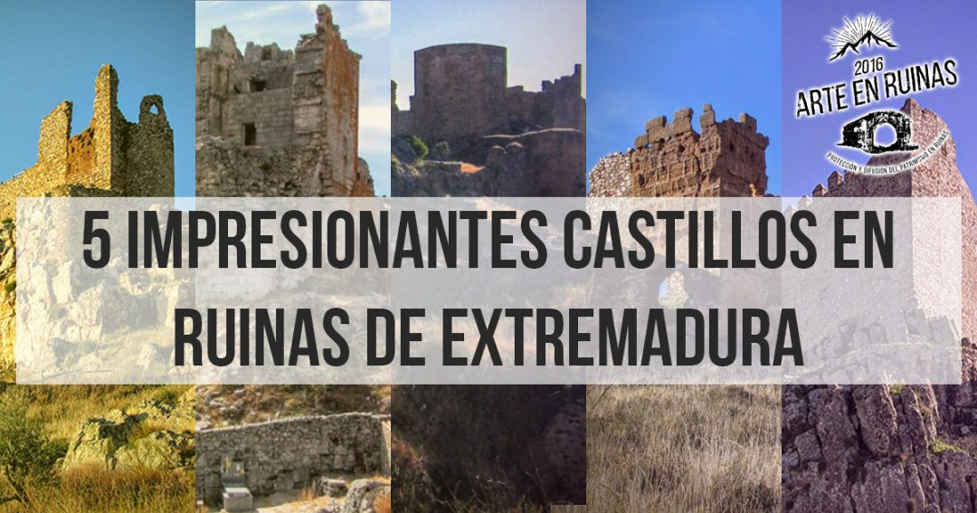 5 impresionantes Castillos en Ruinas de Extremadura